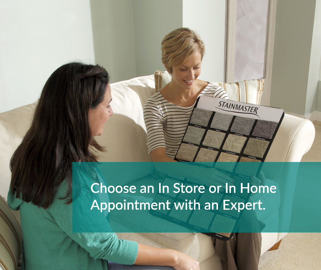 Choose an In Store or In Home Appointment with an Expert.